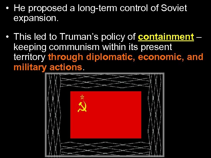 • He proposed a long-term control of Soviet expansion. • This led to