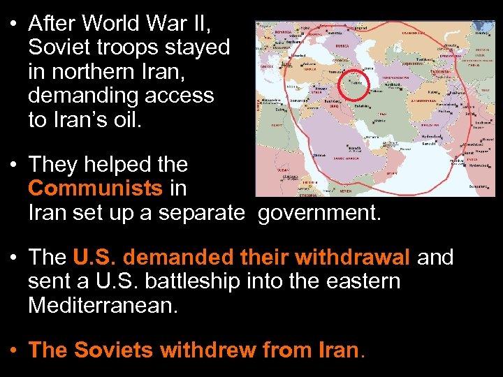 • After World War II, Soviet troops stayed in northern Iran, demanding access