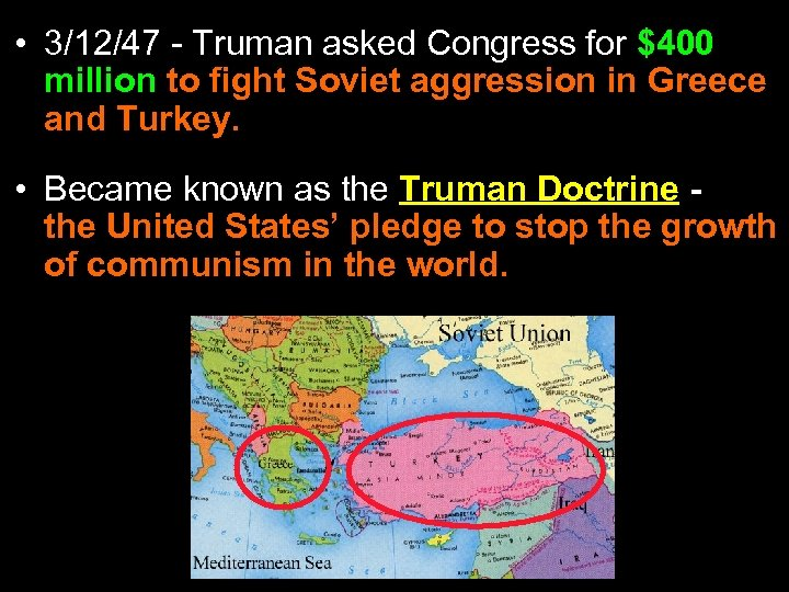 • 3/12/47 - Truman asked Congress for $400 million to fight Soviet aggression