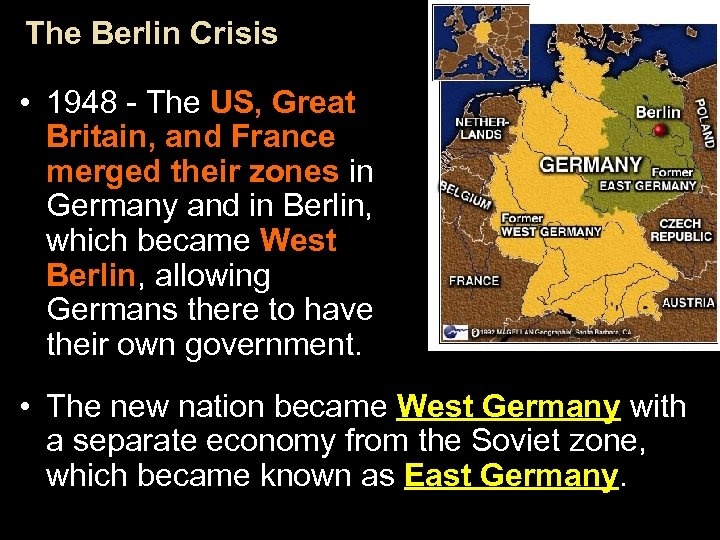 The Berlin Crisis • 1948 - The US, Great Britain, and France merged their