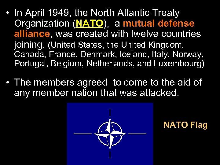 • In April 1949, the North Atlantic Treaty Organization (NATO), a mutual defense