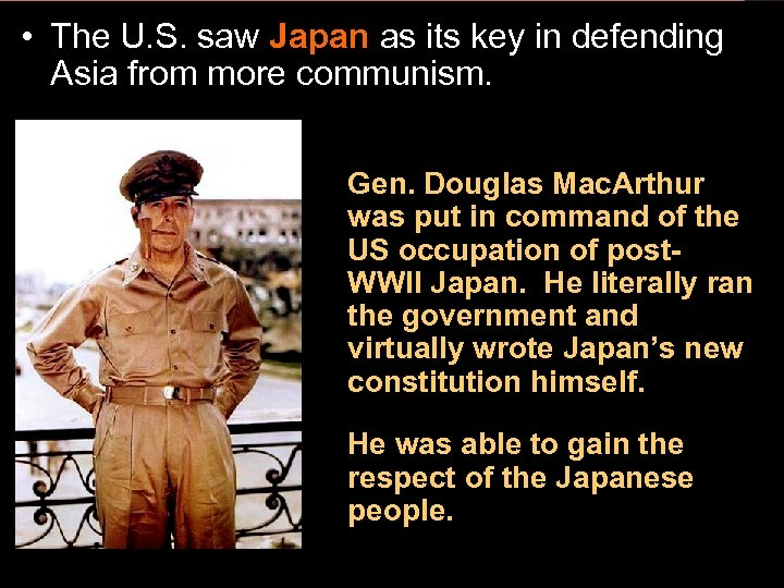 • The U. S. saw Japan as its key in defending Asia from