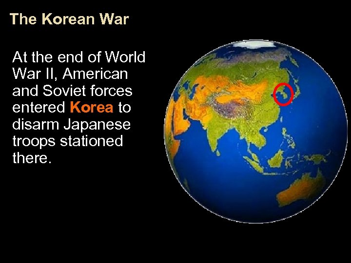The Korean War At the end of World War II, American and Soviet forces