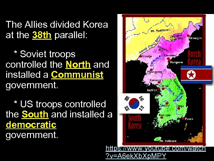 The Allies divided Korea at the 38 th parallel: * Soviet troops controlled the