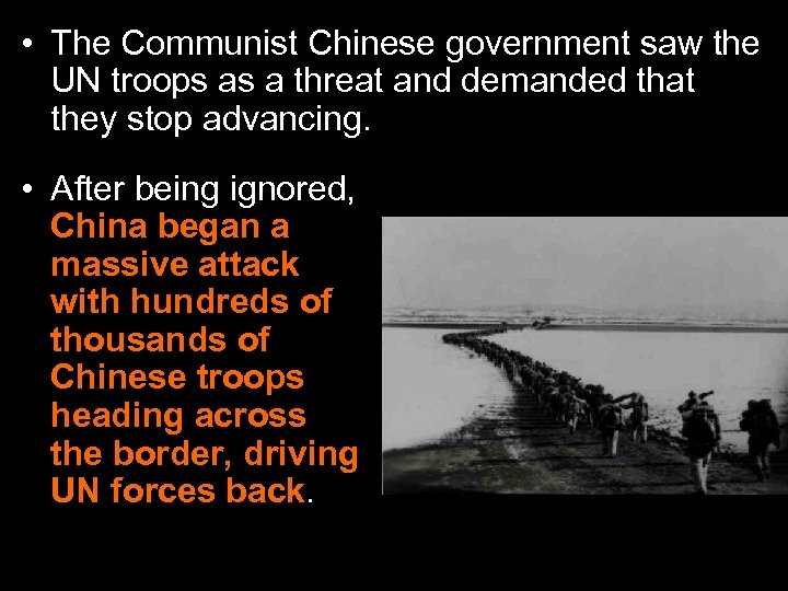 • The Communist Chinese government saw the UN troops as a threat and