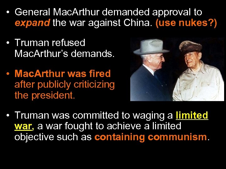 • General Mac. Arthur demanded approval to expand the war against China. (use