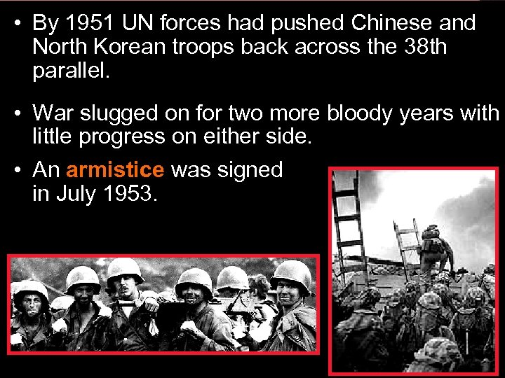 • By 1951 UN forces had pushed Chinese and North Korean troops back