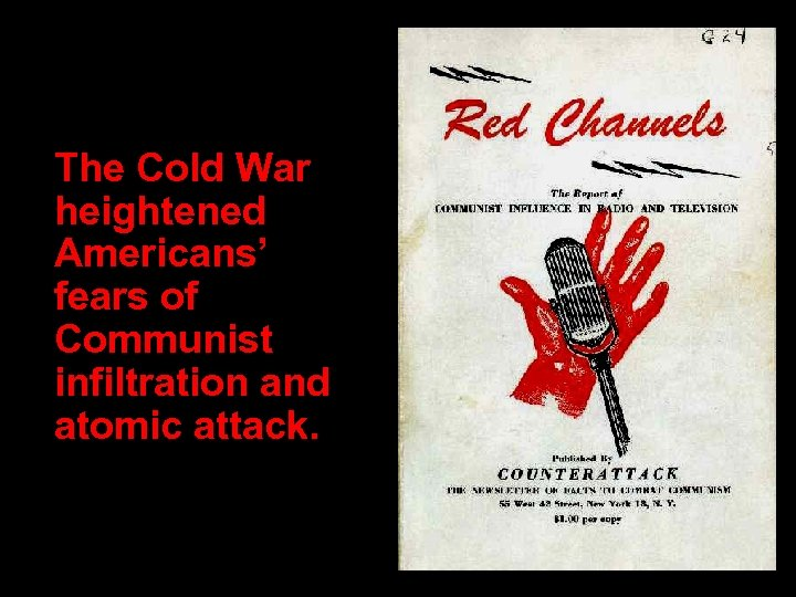 The Cold War heightened Americans' fears of Communist infiltration and atomic attack.