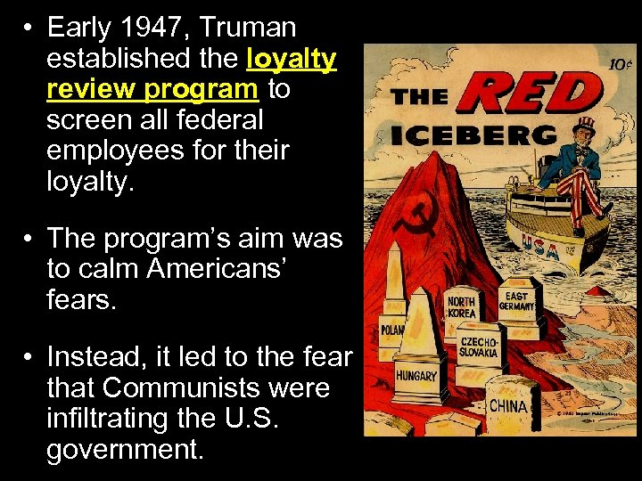 • Early 1947, Truman established the loyalty review program to screen all federal