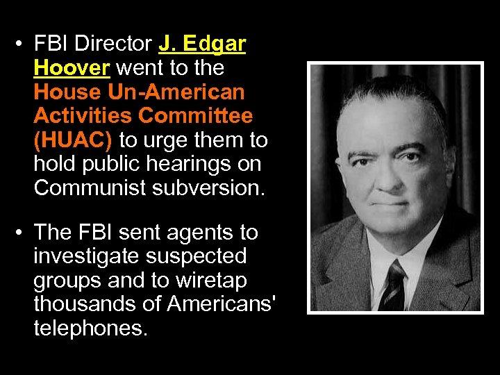 • FBI Director J. Edgar Hoover went to the House Un-American Activities Committee