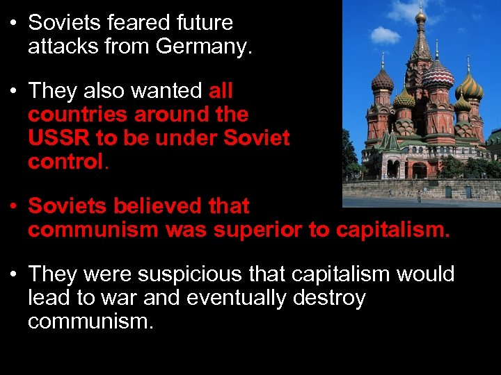 • Soviets feared future attacks from Germany. • They also wanted all countries