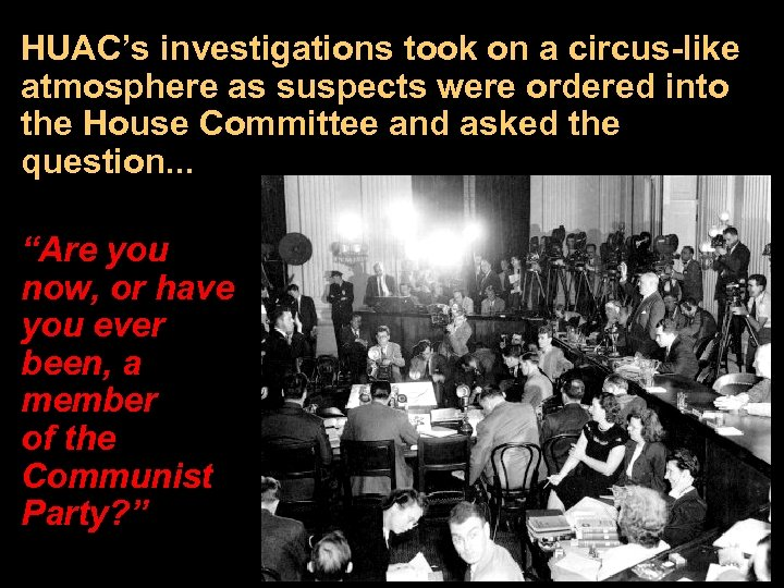 HUAC's investigations took on a circus-like atmosphere as suspects were ordered into the House