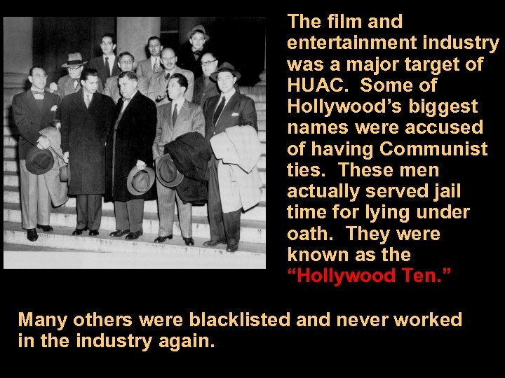 The film and entertainment industry was a major target of HUAC. Some of Hollywood's