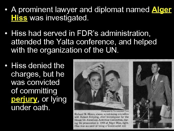 • A prominent lawyer and diplomat named Alger Hiss was investigated. • Hiss