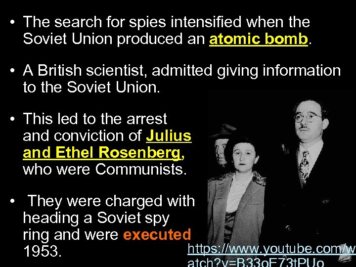 • The search for spies intensified when the Soviet Union produced an atomic