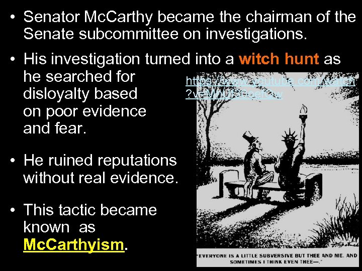 • Senator Mc. Carthy became the chairman of the Senate subcommittee on investigations.