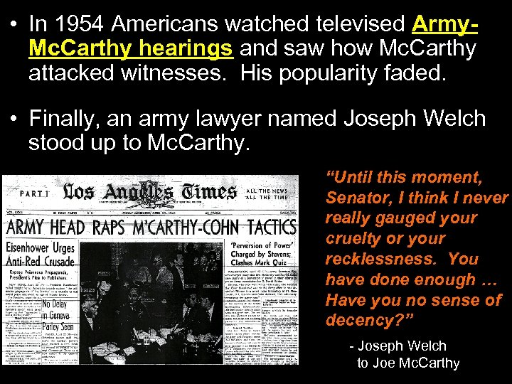 • In 1954 Americans watched televised Army. Mc. Carthy hearings and saw how