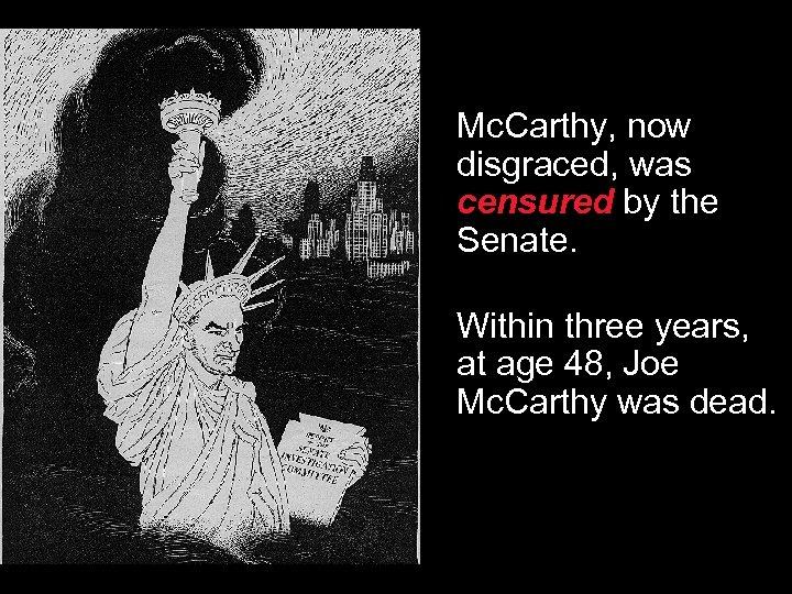 Mc. Carthy, now disgraced, was censured by the Senate. Within three years, at age
