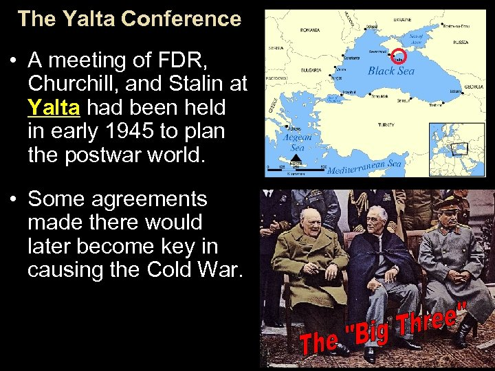 The Yalta Conference • A meeting of FDR, Churchill, and Stalin at Yalta had