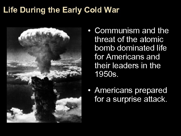 Life During the Early Cold War • Communism and the threat of the atomic