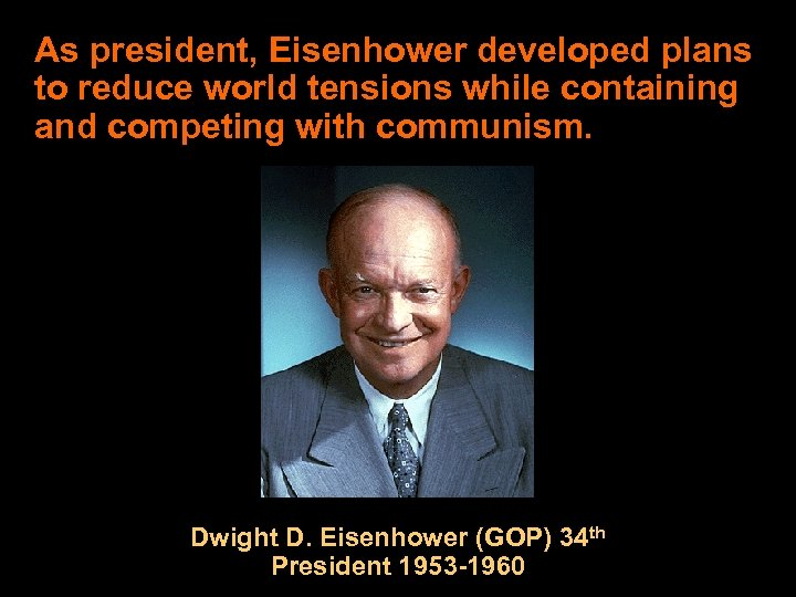 As president, Eisenhower developed plans to reduce world tensions while containing and competing with