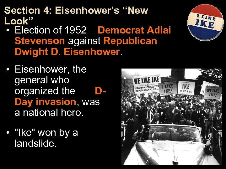 "Section 4: Eisenhower's ""New Look"" • Election of 1952 – Democrat Adlai Stevenson against"