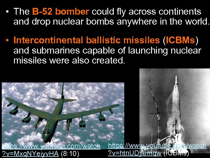 • The B-52 bomber could fly across continents and drop nuclear bombs anywhere