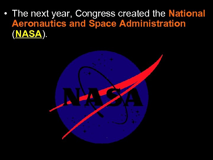 • The next year, Congress created the National Aeronautics and Space Administration (NASA).
