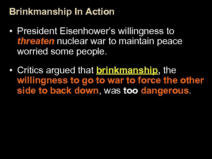 Brinkmanship In Action • President Eisenhower's willingness to threaten nuclear war to maintain peace