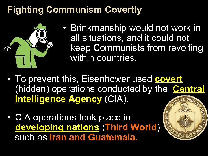 Fighting Communism Covertly • Brinkmanship would not work in all situations, and it could