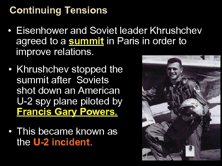 Continuing Tensions • Eisenhower and Soviet leader Khrushchev agreed to a summit in Paris