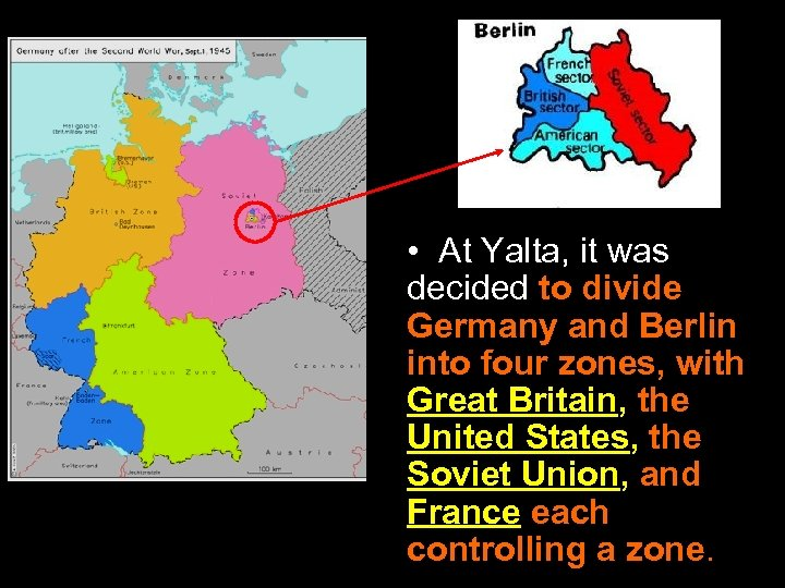• At Yalta, it was decided to divide Germany and Berlin into four