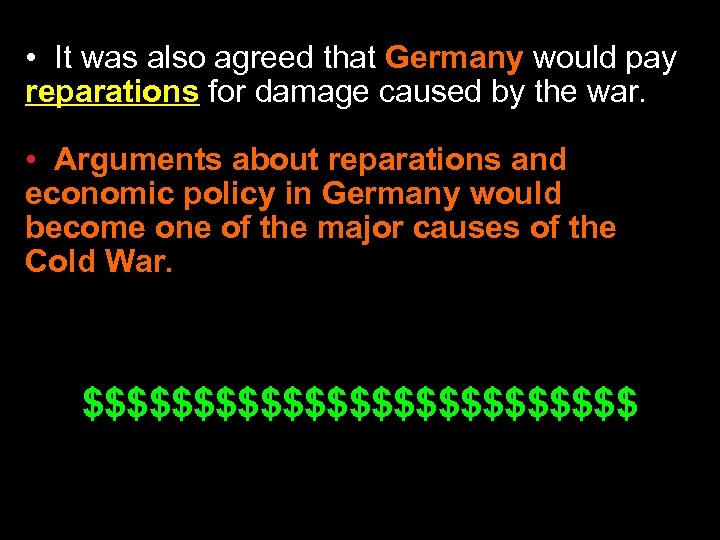 • It was also agreed that Germany would pay reparations for damage caused