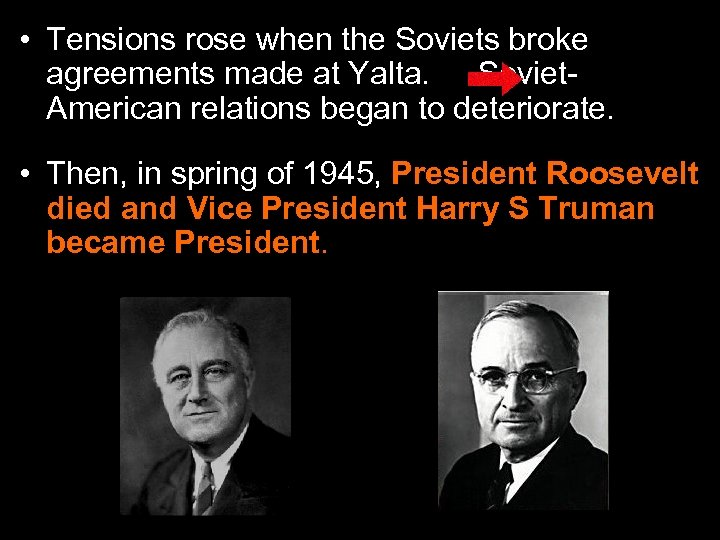 • Tensions rose when the Soviets broke agreements made at Yalta. Soviet. American