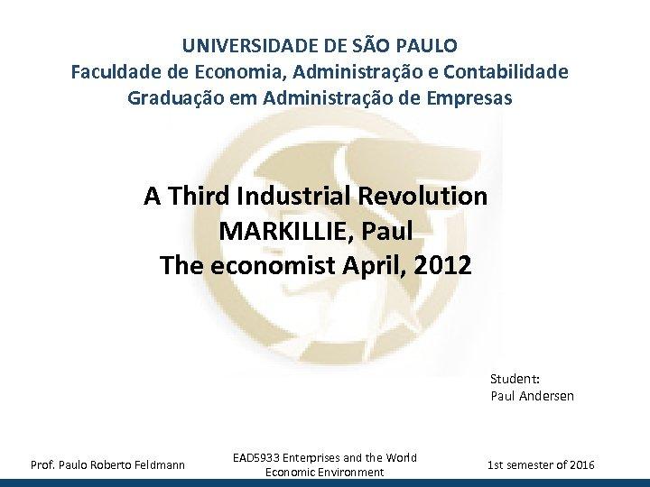 UNIVERSIDADE DE SÃO PAULO Faculdade de Economia, Administração e Contabilidade Graduação em Administração de
