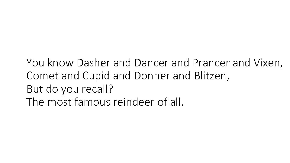 You know Dasher and Dancer and Prancer and Vixen, Comet and Cupid and Donner