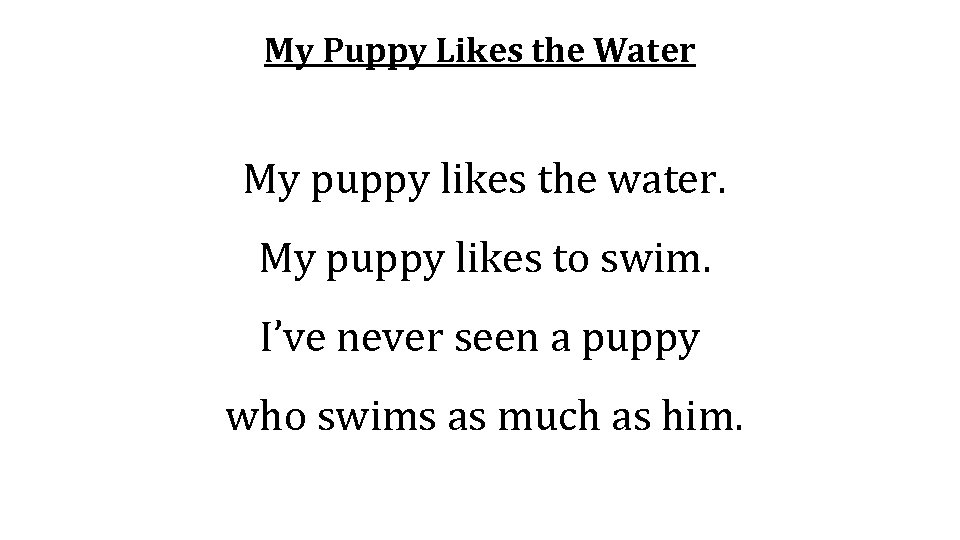 My Puppy Likes the Water My puppy likes the water. My puppy likes to