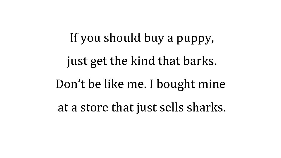 If you should buy a puppy, just get the kind that barks. Don't be