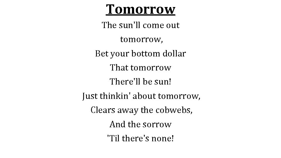 Tomorrow The sun'll come out tomorrow, Bet your bottom dollar That tomorrow There'll be