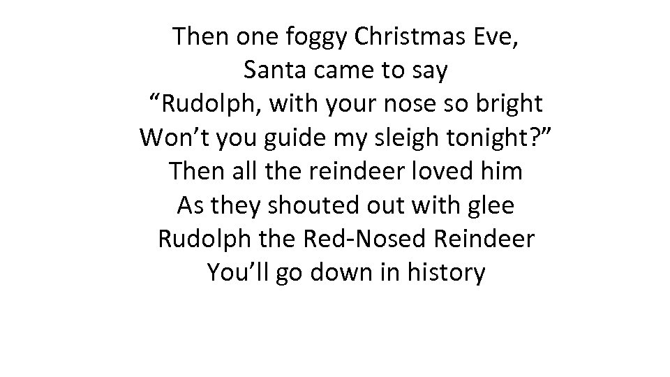 "Then one foggy Christmas Eve, Santa came to say ""Rudolph, with your nose so"