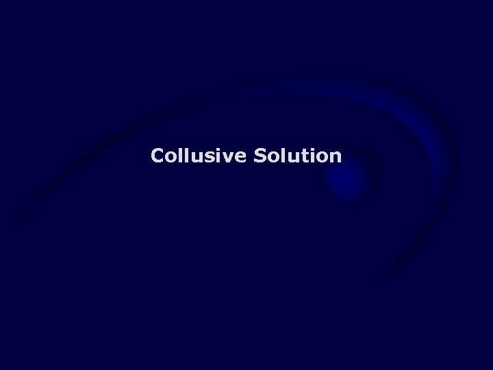 Collusive Solution