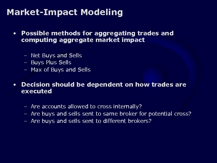 Market-Impact Modeling • Possible methods for aggregating trades and computing aggregate market impact –