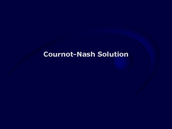 Cournot-Nash Solution