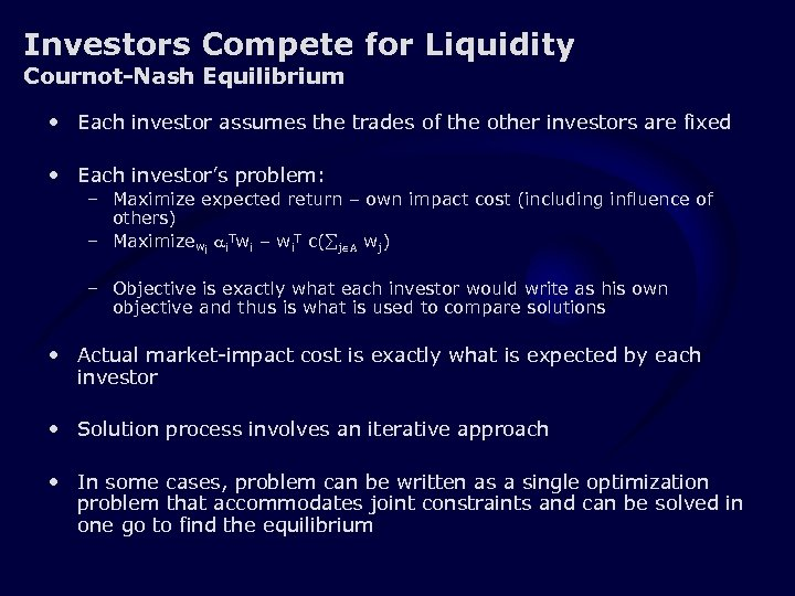 Investors Compete for Liquidity Cournot-Nash Equilibrium • Each investor assumes the trades of the