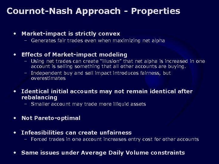 Cournot-Nash Approach - Properties • Market-impact is strictly convex – Generates fair trades even