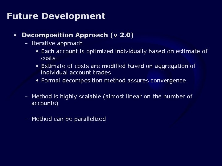 Future Development • Decomposition Approach (v 2. 0) – Iterative approach • Each account