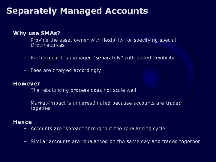 Separately Managed Accounts Why use SMAs? – Provide the asset owner with flexibility for