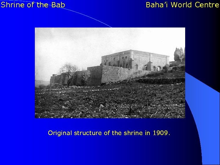 Shrine of the Bab Baha'i World Centre Original structure of the shrine in 1909.