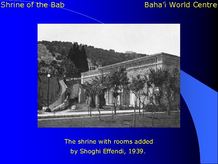 Shrine of the Bab Baha'i World Centre The shrine with rooms added by Shoghi