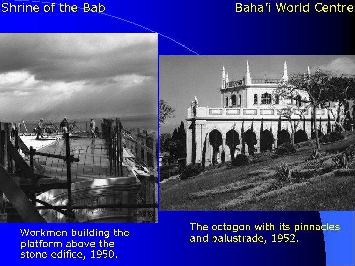 Shrine of the Bab Workmen building the platform above the stone edifice, 1950. Baha'i